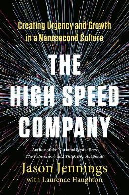 The High-speed Company: Creating Urgency and Growth in a Nanosecond Culture (Hardback)