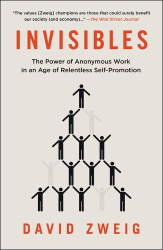 Invisibles: The Power of Anonymous Work in an Age of Relentless Self-Promotion (Paperback)