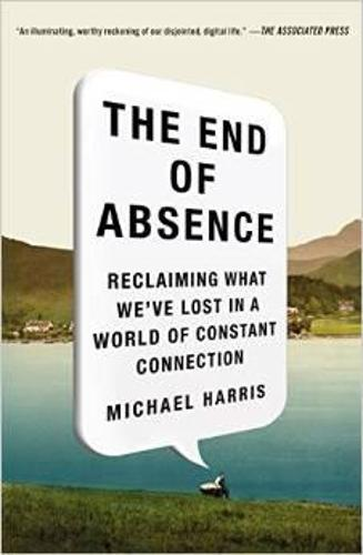 The End of Absence: Reclaiming What We've Lost in a World of Constant Connection (Paperback)