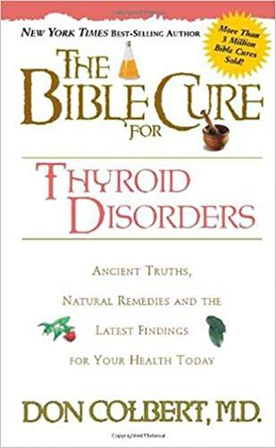 The Bible Cure for Thyroid Disorders: [Ancient Truths, Natural Rememdies, and the Latest Findings for Your Health Today] (Paperback)