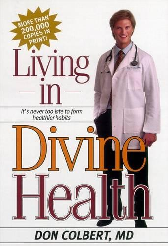 Living in Divine Health: It's Never Too Late to Get on the Road to Healthier Habits (Paperback)