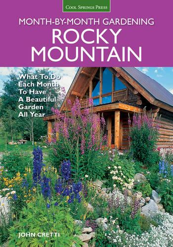 Rocky Mountain Month-by-Month Gardening: What to Do Each Month to Have a Beautiful Garden All Year (Paperback)