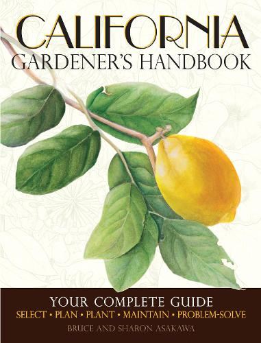 California Gardener's Handbook: Your Complete Guide: Select - Plan - Plant - Maintain - Problem-Solve (Paperback)