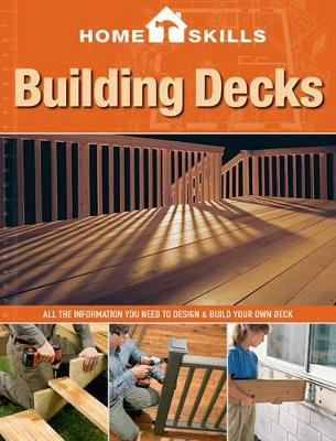HomeSkills: Building Decks: All the Information You Need to Design & Build Your Own Deck (Paperback)