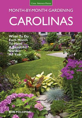 Carolinas Month-by-Month Gardening: What to Do Each Month to Have a Beautiful Garden All Year (Paperback)