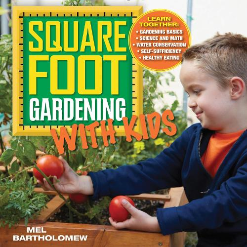 Square Foot Gardening with Kids: Learn Together: - Gardening Basics - Science and Math - Water Conservation - Self-sufficiency - Healthy Eating - All New Square Foot Gardening (Paperback)