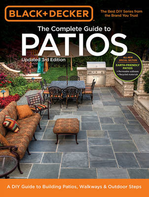 The Complete Guide to Patios (Black & Decker): A DIY Guide to Building Patios, Walkways & Outdoor Steps (Paperback)