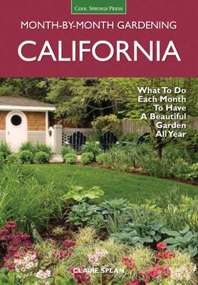 California Month-by-Month Gardening: What to Do Each Month to Have a Beautiful Garden All Year (Paperback)