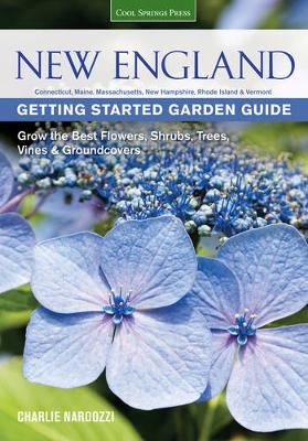 New England Getting Started Garden Guide: Grow the Best Flowers, Shrubs, Trees, Vines & Groundcovers - Connecticut, Maine, Massachusetts, New Hampshire, Rhode Island, Vermont (Paperback)