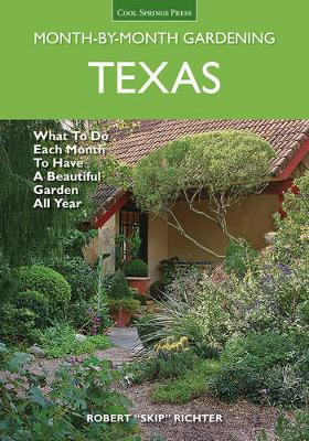 Texas Month-by-Month Gardening: What to Do Each Month to Have a Beautiful Garden All Year (Paperback)