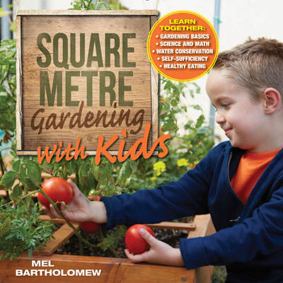Square Metre Gardening with Kids: Learn Together: Gardening Basics * Science and Math * Water Conservation * Self-Sufficiency * Healthy Eating (Paperback)