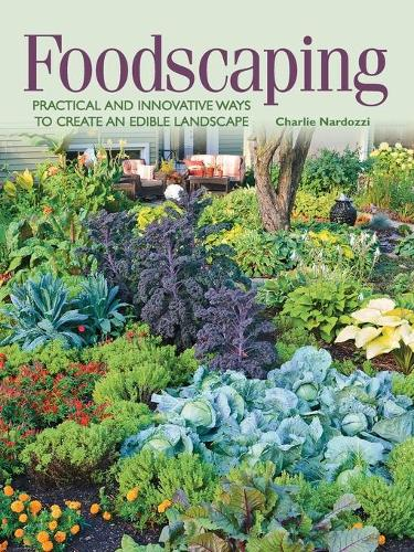 Foodscaping: Practical and Innovative Ways to Create an Edible Landscape (Paperback)