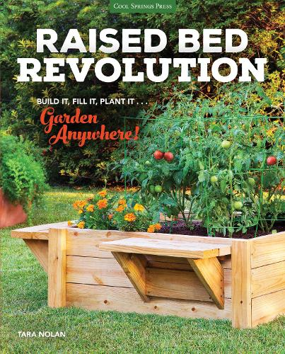 Raised Bed Revolution: Build It, Fill It, Plant It ... Garden Anywhere! (Hardback)