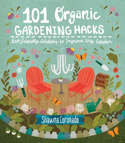 101 Organic Gardening Hacks: Eco-friendly Solutions to Improve Any Garden (Paperback)