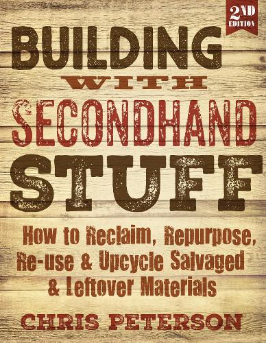 Building with Secondhand Stuff, 2nd Edition: How to Reclaim, Repurpose, Re-use & Upcycle Salvaged & Leftover Materials (Paperback)