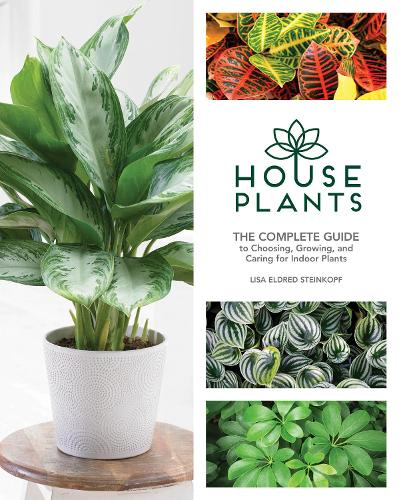 Houseplants: The Complete Guide to Choosing, Growing, and Caring for Indoor Plants (Hardback)