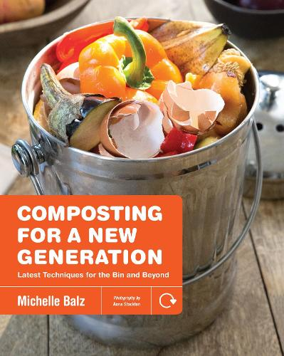 Composting for a New Generation: Latest Techniques for the Bin and Beyond (Paperback)