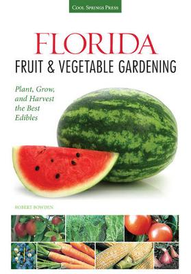 Florida Fruit & Vegetable Gardening: Plant, Grow, and Harvest the Best Edibles (Paperback)