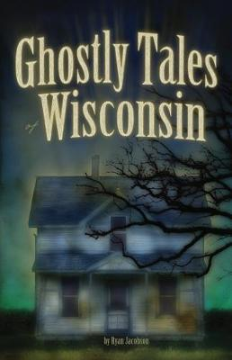Ghostly Tales of Wisconsin (Paperback)
