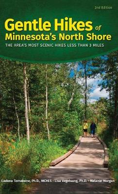 Gentle Hikes of Minnesota's North Shore: The Area's Most Scenic Hikes Less Than 3 Miles - Gentle Hikes (Hardback)