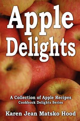 Apple Delights Cookbook: A Collection of Apple Recipes - Cookbook Delights 1 (Paperback)