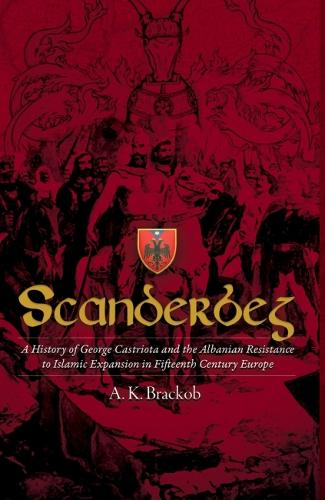 Scanderbeg: A History of George Castriota and the Albanian Resistanceto Islamic Expansion in Fifteenth Century Europe (Hardback)