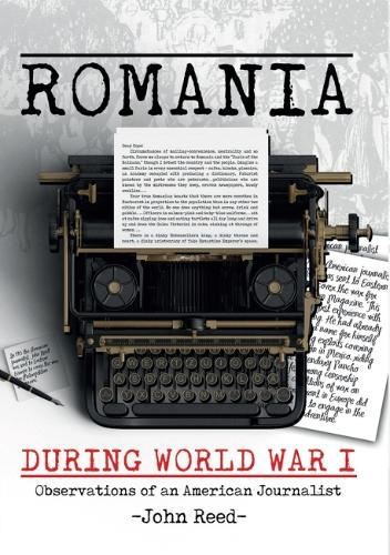 Romania during World War I: Observations of an American Journalist (Hardback)