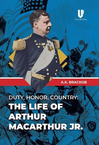 Duty, Honor, Country: The Life of Arthur Macarthur, Jr. (Paperback)
