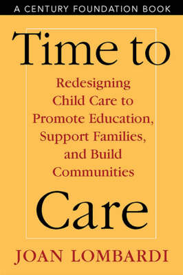 Time to Care: Redesigning Child Care to Promote Education, Support Families and Build Communities (Paperback)