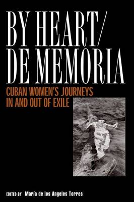 By Heart/De Memoria: Cuban Women's Journeys in and Out of Exile (Hardback)