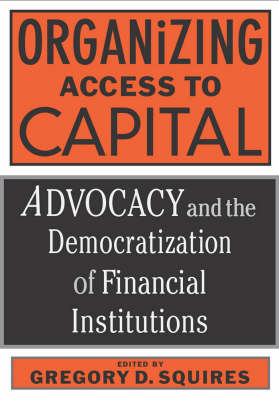 Organizing Access to Capital: Advocacy and the Democratization of Financial Institutions (Hardback)