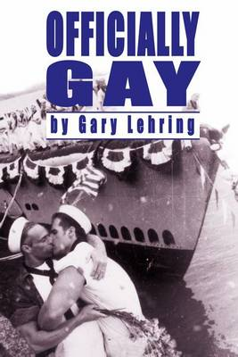 Officially Gay: The Political Construction of Sexuality by the U.S. Military - Queer Politics, Queer Theories (Hardback)