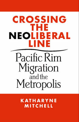 Crossing the Neoliberal Line: Pacific Rim Migration and the Metropolis - Place, Culture, & Politics (Hardback)