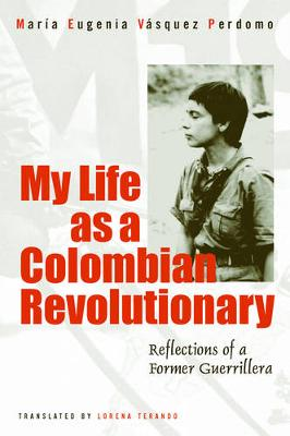 My Life As A Revolutionary: Reflections Of A Former Guerrillera - Voices of Latin American Life (Paperback)