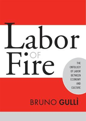 Labor of Fire: The Ontology of Labor between Economy and Culture - Labor In Crisis (Paperback)