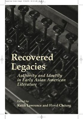 Recovered Legacies: Authority And Identity In Early Asian Amer Lit - Asian American History & Cultu (Paperback)