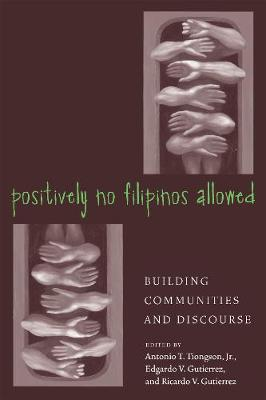 Positively No Filipinos Allowed: Building Communities and Discourse - Asian American History & Cultu (Hardback)