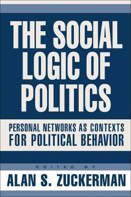 Social Logic Of Politics: Personal Networks As Contexts (Paperback)