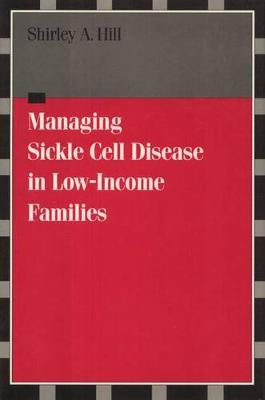 Managing Sickle Cell Disease: In Low-Income Families - Health Society And Policy (Paperback)