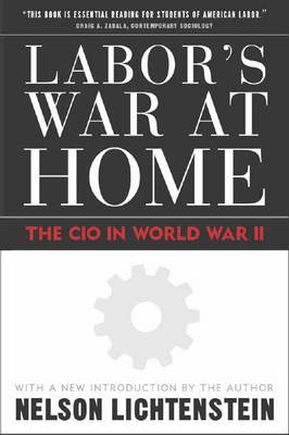 Labor's War at Home: The CIO in World War II - Labor in Crisis (Hardback)