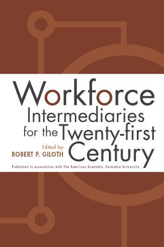 Workforce Intermediaries: For The 21St Century (Hardback)