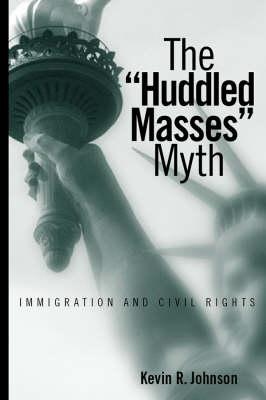 The Huddled Masses Myth: Immigration And Civil Rights (Hardback)