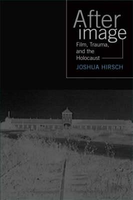 Afterimage: Film, Trauma, and the Holocaust - Emerging Media: History, Theory, Narrative (Hardback)