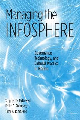 Managing the Infosphere: Governance, Technology, and Cultural Practice in Motion (Paperback)