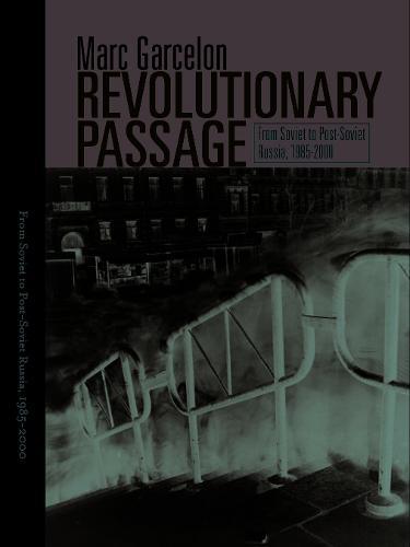 Revolutionary Passage: From Soviet To Post-Soviet Russia - Politics History & Social Chan (Paperback)