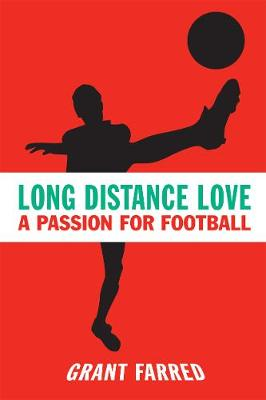 Long Distance Love: A Passion for Football - Sporting (Paperback)