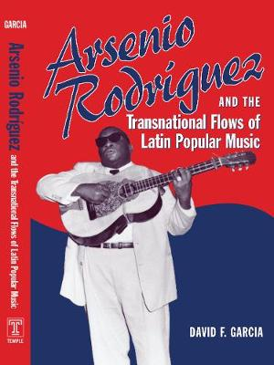Arsenio Rodriguez and the Transnational Flows of Latin Popular Music - Studies In Latin America & Car (Paperback)