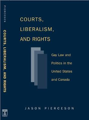 Courts Liberalism And Rights: Gay Law And Politics In The United States and Canada - Queer Politics Queer Theories (Paperback)