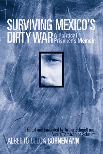 Surviving Mexico's Dirty War: A Political Prisoner's Memoir (Hardback)