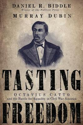 Tasting Freedom: Octavius Catto and the Battle for Equality in Civil War America (Paperback)